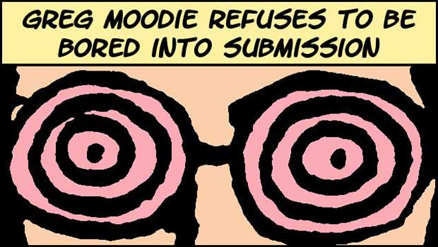 Greg Moodie Refuses To Be Bored Into Submission