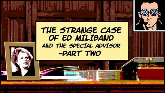 The Strange Case Of Ed Miliband – Part Two