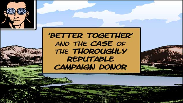 Better Together And The Thoroughly Reputable Campaign Donor