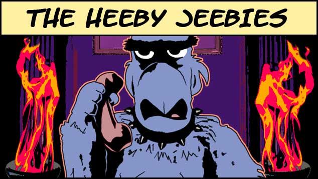 The Heeby Jeebies